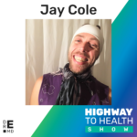 Highway to Health: Ep 05 - Jay Cole