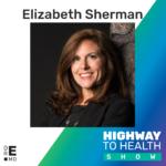 Highway to Health: Ep 49 - Elizabeth Sherman